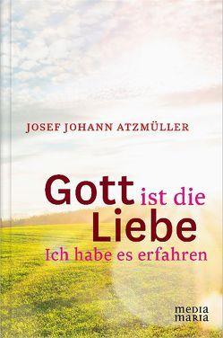 Gott ist die Liebe von Atzmüller,  Josef Johann