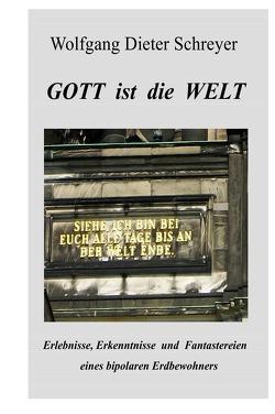 GOTT ist die WELT von Schreyer,  Wolfgang Dieter