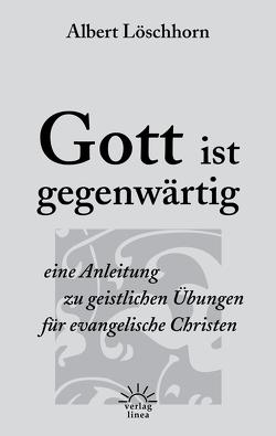 Gott ist gegenwärtig von Chambers,  Oswald, Kelly,  Thomas, Lorenz,  Bruder, Löschhorn,  Albert, Tersteegen,  Gerhard
