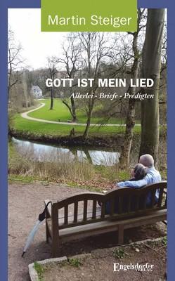 GOTT IST MEIN LIED von Steiger,  Martin