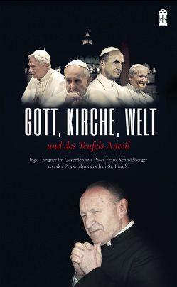 Gott, Kirche Welt und des Teufels Anteil von Langner,  Ingo, Schmidberger,  Franz