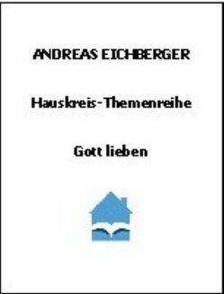 Gott lieben von Eichberger,  Andreas