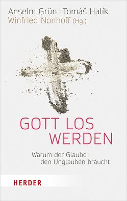Gott los werden von Grün,  Anselm, Halik,  Tomás, Nonhoff,  Winfried