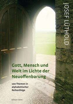 Gott, Mensch und Welt im Lichte der Neuoffenbarung von Lüthold,  Josef