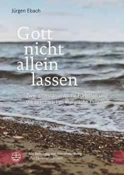 Gott nicht allein lassen von Deeg,  Alexander, Ebach,  Jürgen, Lehnert,  Christian