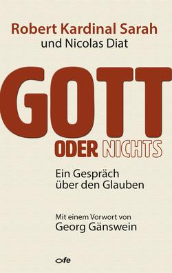 Gott oder nichts von Diat,  Nicolas, Gänswein,  Georg, Krips-Schmidt,  Katrin, Reimüller,  Claudia, Sarah,  Robert