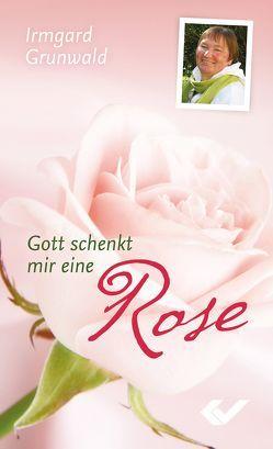 Gott schenkt mir eine Rose von Grunwald,  Irmgard