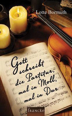 Gott schreibt die Partitur, mal in Moll, mal in Dur von Bormuth,  Lotte