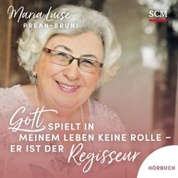 Gott spielt in meinem Leben keine Rolle – er ist der Regisseur von Klöpper,  Johanna, Prean-Bruni,  Maria Luise
