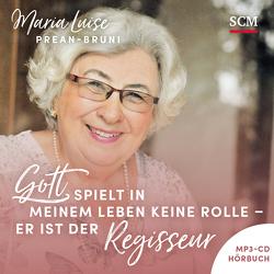 Gott spielt in meinem Leben keine Rolle – er ist der Regisseur – Hörbuch (MP3) von Klöpper,  Johanna, Prean-Bruni,  Maria Luise