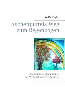 Aschenputtels Weg zum Regenbogen von Englert,  Axel W.