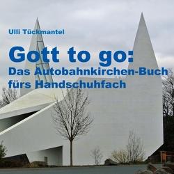 Gott to go: Das Autobahnkirchen-Buch fürs Handschuhfach von Tückmantel,  Ulli