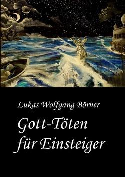 Gott-Töten für Einsteiger von Börner,  Lukas Wolfgang, Börner,  Sabrina
