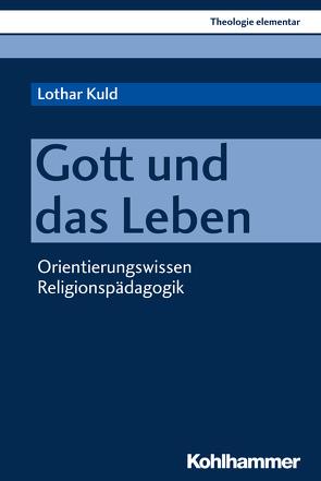 Gott und das Leben von Kuld,  Lothar, Müller,  Peter, Pemsel-Maier,  Sabine