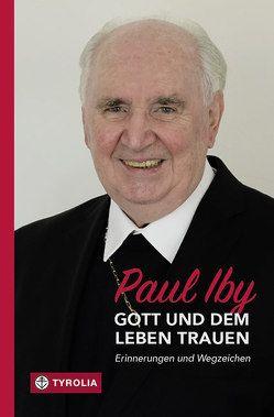 Gott und dem Leben trauen von Iby,  Paul