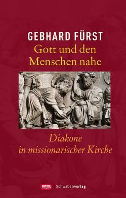 Gott und den Menschen nahe von Fürst,  Gebhard