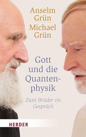 Gott und die Quantenphysik von Grün,  Anselm, Grün,  Michael