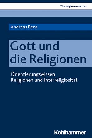 Gott und die Religionen von Müller,  Peter, Pemsel-Maier,  Sabine, Renz,  Andreas