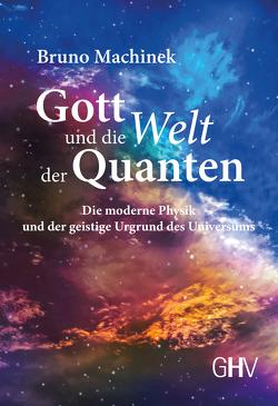 Gott und die Welt der Quanten von Machinek,  Bruno