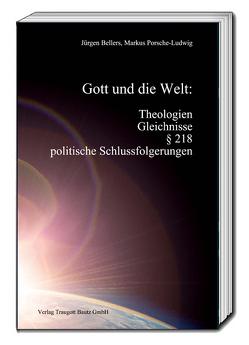 Gott und die Welt: Theologien, Gleichnisse, § 218, politische Schlussfolgerungen von Bellers ,  Jürgen, Porsche-Ludwig,  Markus