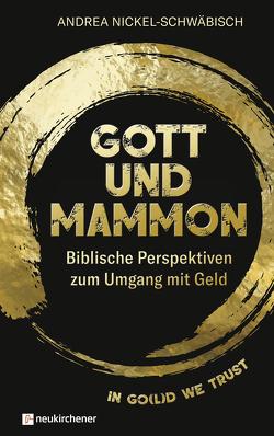 Gott und Mammon von Nickel-Schwäbisch,  Andrea