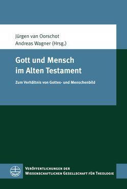 Gott und Mensch im Alten Testament von van Oorschot,  Jürgen, Wagner,  Andreas