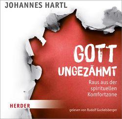 Gott ungezähmt von Guckelsberger,  Rudolf, Hartl,  Johannes