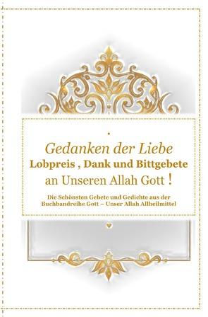 Gott – Unser Allah Allheilmittel / Gedanken der Liebe : Du – A – Lobpreis , Dank und Bittgebete an Unseren Allah Gott ! von D´ala,  Tanja Airtafae Ala´byad