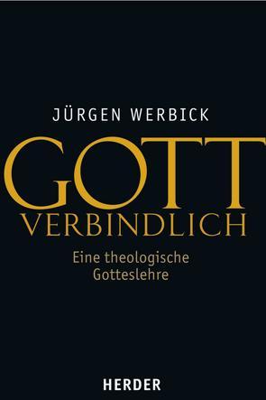 Gott verbindlich von Werbick,  Jürgen