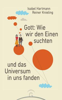 Gott: Wie wir den Einen suchten und das Universum in uns fanden von Hartmann,  Isabel, Knieling,  Reiner
