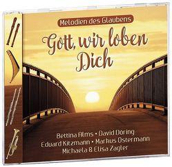 Gott, wir loben Dich von Alms,  Bettina, Döring,  David, Kitzmann,  Eduard, Ostermann,  Markus, Zagler,  Elisa, Zagler,  Michaela