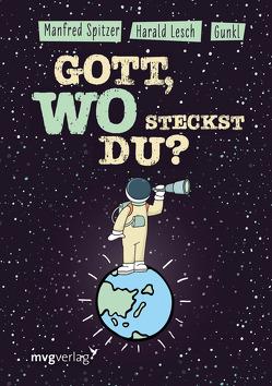 Gott! Wo steckst du? von Gunkl, Lesch,  Harald, Spitzer,  Manfred