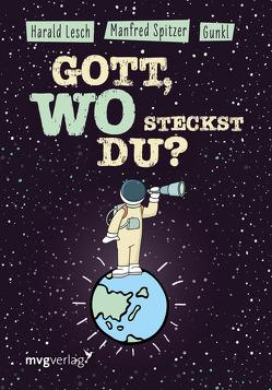 Gott, wo steckst du? von Gunkl, Lesch,  Harald, Spitzer,  Manfred