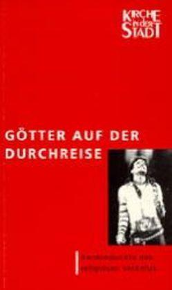 Götter auf der Durchreise von Dannowski,  Hans W, Göpfert,  Michael, Grünberg,  Wolfgang, Krusche,  Günter, Meister-Karanikas,  Ralf