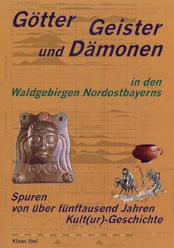 Götter, Geister und Dämonen in den Waldgebirgen Nordostbayerns von Ibel,  Klaus