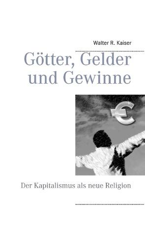Götter, Gelder und Gewinne von Kaiser,  Walter R.