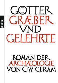 Götter, Gräber und Gelehrte von Ceram,  C. W., Marek,  Hannelore