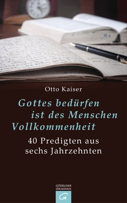 Gottes bedürfen ist des Menschen Vollkommenheit von Bassy,  Karl-Heinz, Kaiser,  Otto