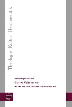 »Gottes Gabe ist es« von Frenschkowski,  Dominic, Weyer-Menkhoff,  Stephan