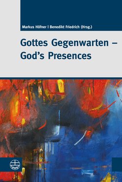 Gottes Gegenwarten – God's Presences von Friedrich,  Benedikt, Höfner,  Markus