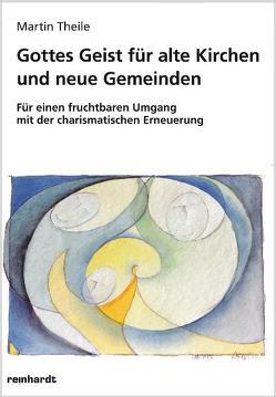 Gottes Geist für alte Kirchen und neue Gemeinden von Theile,  Martin