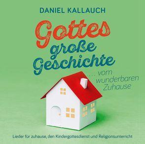 Gottes große Geschichte … vom wunderbaren Zuhause von Kallauch,  Daniel