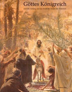 Gottes Königreich und der Anfang und das Ende der Zeiten der Nationen von Mai,  Tobias