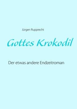 Gottes Krokodil von Rupprecht,  Jürgen