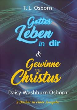 Gottes Leben in dir & Gewinne mit Christus von Osborn,  Daisy, Osborn,  T.L.