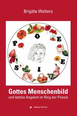 Gottes Menschenbild und letztes Angebot im Ring der Poesie von Stiller,  Martin, Welters,  Brigitte