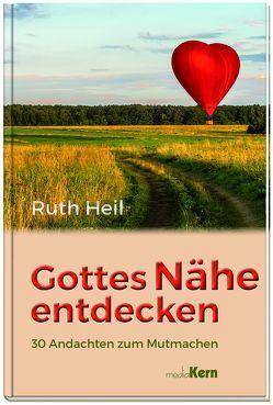 Gottes Nähe entdecken von Heil,  Ruth