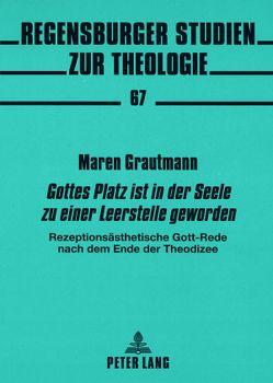 «Gottes Platz ist in der Seele zu einer Leerstelle geworden» von Grautmann,  Maren