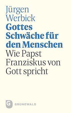 Gottes Schwäche für den Menschen von Werbick,  Jürgen