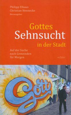 Gottes Sehnsucht in der Stadt von Elhaus,  Philipp, Hennecke,  Christian